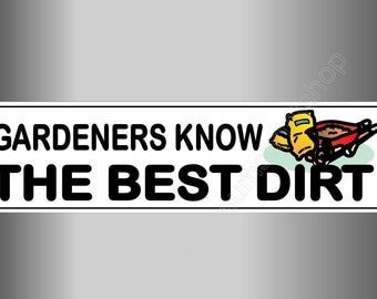Funny bumper stickers. Gardeners Know  The Best Dirt. 220 mm decal