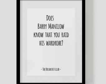 The Breakfast Club classic film quote print – Does Barry Manilow Know That You Raid His Wardrobe?– Hipster Print – Free UK Delivery