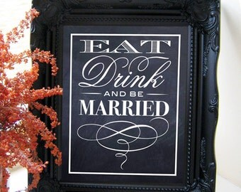 "Instant Download- 8"" x 10"" Printable Jpeg PDF Chalkboard DIY Wedding Sign: Eat, Drink And Be Married!"