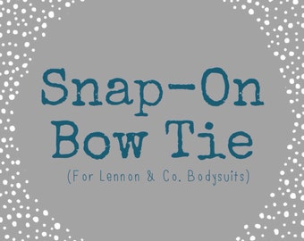 Add On: Snap On Bow Tie!  (For Lennon & Co. Bodysuits Only)