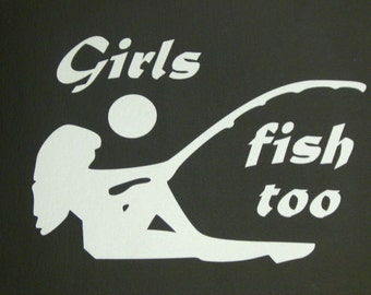 Girls Fish Too Fishing Motorcycle Car Truck Boat Car Vinyl Window Decal Sticker #344