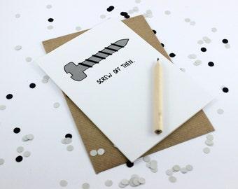Funny Farewell Card - Screw Off Then - Goodbye - Bon Voyage
