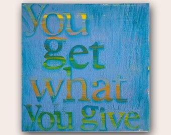 "Canvas Art  Quote ""You get what you give"" Hand painted. Original Artwork. Made In The USA"