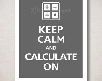 Keep Calm and CALCULATE ON Art Print (Featured color: Graphite--choose your own colors)