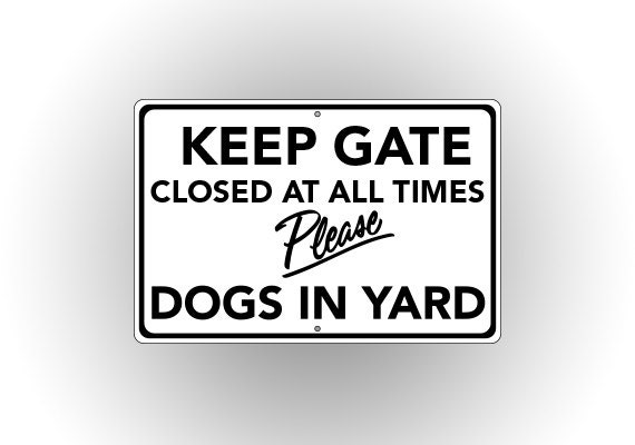 Dogs In Yard Sign Please Keep Gate Closed At All Times