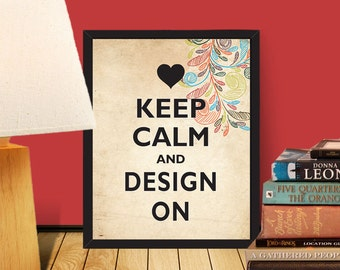 PRINTABLE Keep Calm and Design On / Instant Download / 8 x 10 digital download 90110
