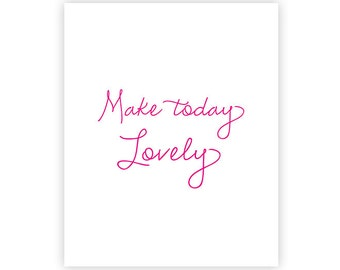 8x10 INSTANT DOWNLOAD Art Print - Make today Lovely