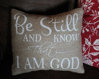 Be Still and Know that I am God burlap pillow cover
