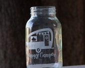 Happy Camper etched mason jar, glamping drinking jar, vase, canister, candy jar