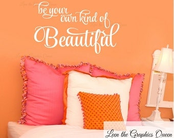 Wall Decal Be Your Own Kind of Beautiful Wall Decal Girl Teen Room Decor Inspirational Vinyl Wall Decal - Removable Sticker Self Adhesive
