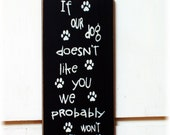 If our dog doesn't like you we probably won't either wood sign