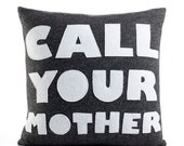 "CALL YOUR MOTHER 16""x16"" - recycled felt applique pillow 16 inch - more colors available"