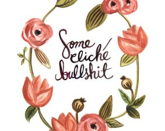 Some Cliche Bullshit - Illustration Reproduction Print - Funny Cute Watercolor Illustration Parody