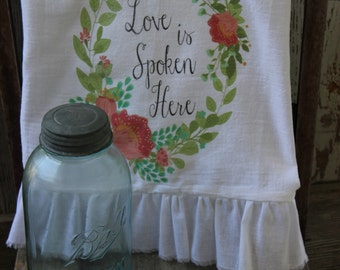 Ruffle, Flour Sack,  Tea Towel, Cottage Inspirational (Love Is Spoken Here)