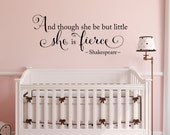 She is fierce Wall Decal - though she be but little - Baby Girl Nursery Decal - Shakespeare quote - Large