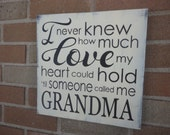 "GRANDMA Sign/I Never Knew/How Much LOVE my/Heart Could Hold/Til Someone Called Me Grandma/Mothers Sign/Home Decor/DAWNSPAINTING/12"" x 12"""