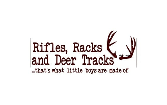 Rifles Racks And Deer Tracks Thats What Little Boys Are Made
