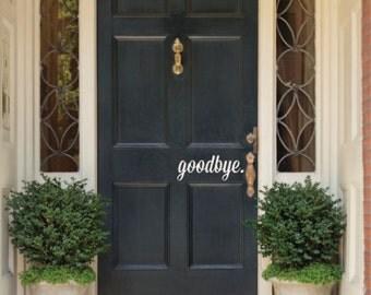 Goodbye Front Door Vinyl Wall Decal - Goodbye Vinyl Wall Decal for your door - Interior Front Door Vinyl Wall Decal - Goodbye Decal