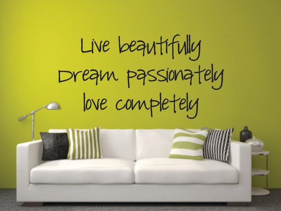 Vinyl Wall Decal Live beautifully, Dream passionately, Love completely - Life Love Dream Vinyl Wall Decal - Life Wall Decal
