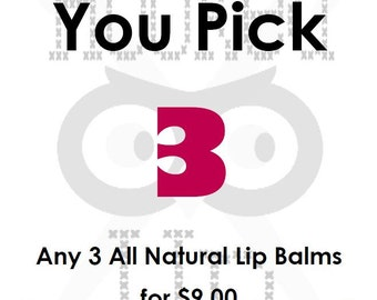 All Natural Lip Balm - You Pick 3 FOR 7.00