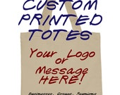 CUSTOM for NICOLE:  Custom Printed Totes / Shopping Bags for Groups, Fund Raisers, Business, Gifts, Fun