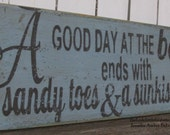 A Good Day at the beach ends with Sandy toes & a sunkissed nose...Handpainted Blue Aged Wooden Word Phrase Art
