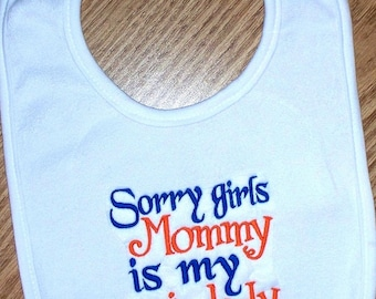 Baby Boy Bib - Sorry girls Mommy is my main lady Embroidered Saying