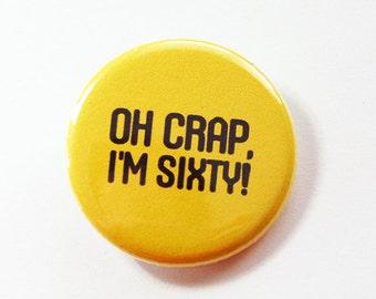 Birthday pin, Sixtieth, 60th birthday, 60th, Oh Crap I'm Sixty, Pinback buttons, Lapel Pin, Funny Pin, funny birthday gift, yellow (4205)