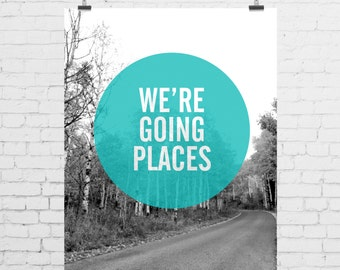 DIGITAL PRINT - We're Going Places