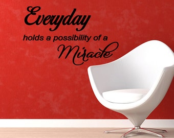 Everyday Holds a Possibility of a Miracle Saying Wall Quote Wall Vinyl Decal Wall Decal Quote (X99)