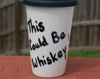 This Could Be Whiskey/Vodka etc Handcrafted Ceramic Travel Coffee Mug, Whiskey Mug, Rum Mug, Vodka Mug, Wine Mug, Whiskey Travel Mug, Driver