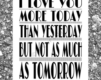 I Love You More Today Than Yesterday But Not As Much As Tomorrow // INSTANT DOWNLOAD // Wall Art Print