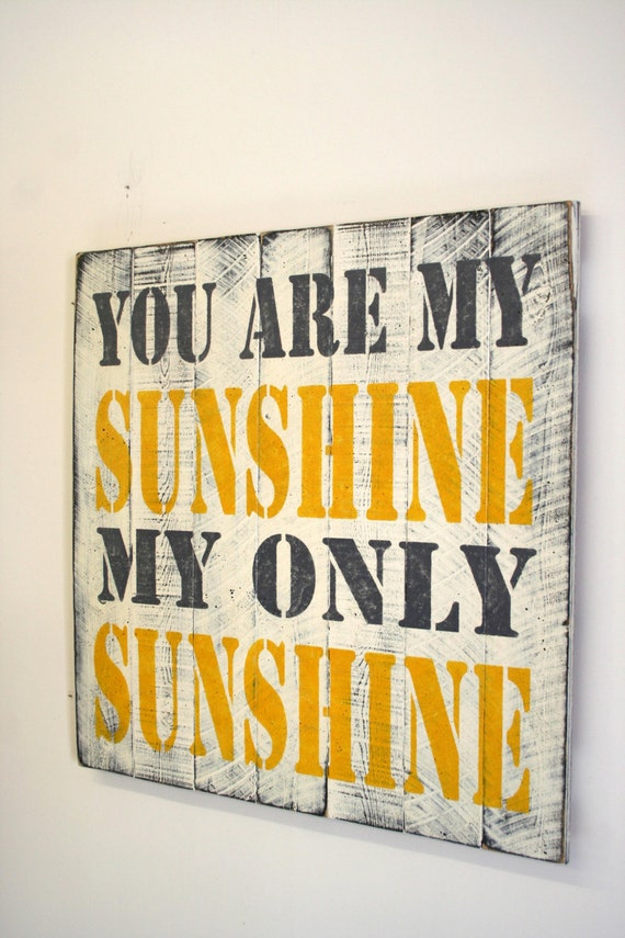 https://www.etsy.com/listing/181097186/you-are-my-sunshine-pallet-sign-nursery