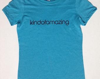 Kindofamazing Womens Tshirt, gift for women, ladies graphic tee.