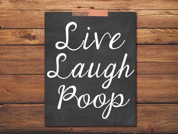 Printable Quote - Live Laugh Poop - Chalkboard Art - Quote Art - Chalkboard Decor - Funny Inspirational - Shabby Chic - INSTANT DOWNLOAD