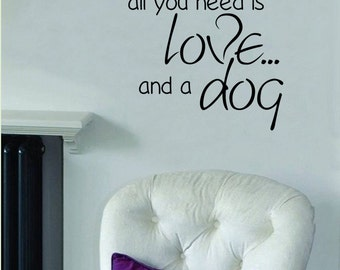 All You Need Is Love and a Dog Adorable Wall Decal-18x16