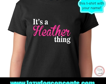It's a Heather Thing Name Tshirt  - Custom Name Tshirt