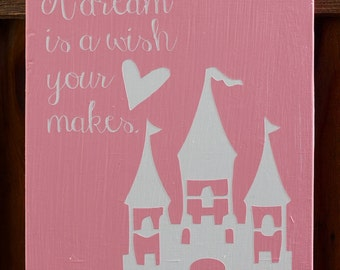 A Dream Is A Wish Your Heart Makes Wood Sign, Girls Room, Wall Sign, Princess Sign
