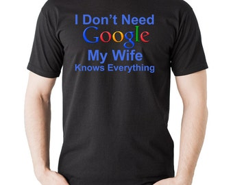 I Don't Need Google My Wife Knows Everything Funny T-Shirt Gift For Husband