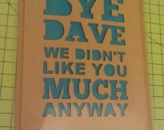 Personalised Leaving Card: Bye, We Didn't Like You Much Anyway. Papercut