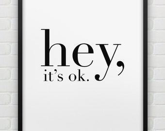 printable 'hey, it's ok.' print // instant download print // black and white home decor // minimalistic wall art