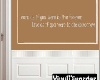 Learn as if you were to live forever. Live as if you were to die - Vinyl Wall Decal - Wall Quotes - Vinyl Sticker - Classroomquotes13ET