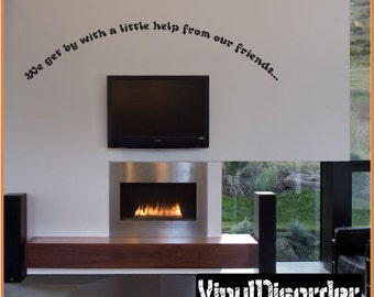 We get by with a little help from our friends... - Vinyl Wall Decal - Wall Quotes - Vinyl Sticker - Friendsphotoquotes12ET