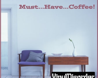 Must...Have...Coffee! - Vinyl Wall Decal - Wall Quotes - Vinyl Sticker - Kithcenhumorquotes21ET