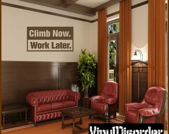 Climb Now Work later - Vinyl Wall Decal - Wall Quotes - Vinyl Sticker - Sc003ClimbnowvET