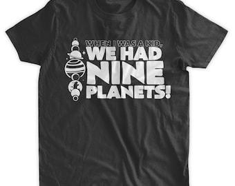Funny Space T-Shirt When I Was A Kid We Had 9 Planets T-Shirt Nine Planets Pluto Science School Tshirt Mens Ladies Womens Youth Kids T-shirt