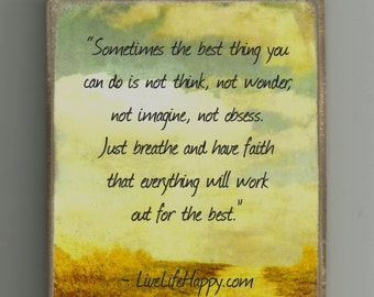 Sometimes the best thing you can do is not think, not wonder, not imagine, not obsess. Magnet Or Picture Plaque Made In The USA