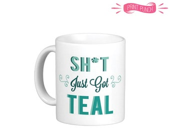 Sh*t Just Got TEAL - funny mug perfect for the DIY love in your life interior decorator gift