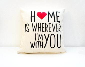 Anniversary gift, Home is wherever I'm with you, Gifts for Mom, Mom Gift, Personalized gifts for mom, mothers Day gifts for mom, dorm pillow