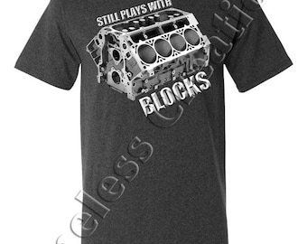 "Men's/Unisex Tshirt ""Still Plays With Blocks"" Screen Printed - Great gift for gear heads!"